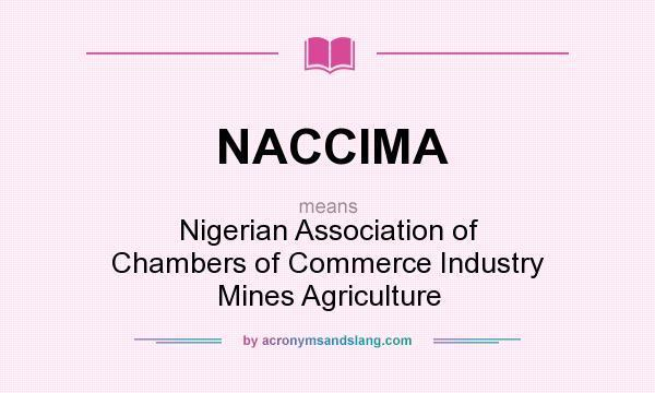 NACCIMA means - Nigerian Association of Chambers of Commerce Industry Mines Agriculture
